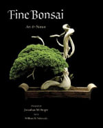 Fine Bonsai : Art and Nature - Jonathan M. Singer