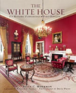 The White House : Its Furnishings & First Families - Betty C. Monkman