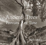 Ancient Trees : Portraits of Time - Beth Moon