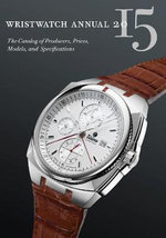 Wristwatch Annual 2015 : The Catalog of Producers, Prices, Models, and Specifications - Peter Braun