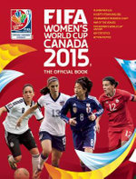 Fifa Women's World Cup Canada 2015 : The Official Book - Tanya Aldred