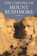 The Carving of Mount Rushmore - Rex Alan Smith
