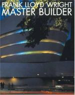 Frank Lloyd Wright : Master Builder - Bruce Brooks Pfeiffer