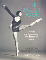 The Book of Ballet : Learning and Appreciating the Secrets of Dance: American Ballet Theatre - Nancy Ellison