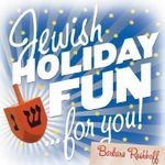 Jewish Holiday Fun... for You! - Barabara Rushkoff