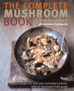 The Complete Mushroom Book : Savory Recipes for Wild and Cultivated Varieties - Antonio Carluccio