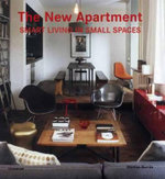 The New Apartment : Smart Living in Small Spaces - Cristina Paredes