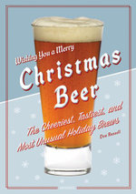 Christmas Beer : The Cheeriest, Tastiest and Most Seasonal Brews - Don Russell