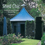 Shed Chic : Outdoor Buildings for Work, Rest, and Play - Sally Coulthard