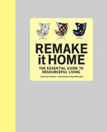 Remake It Home : The Essential Guide to Resourceful Living - Henrietta Thompson