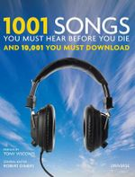 1001 Songs You Must Hear Before You Die : And 10,001 You Must Download