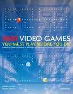 1001 Video Games You Must Play Before You Die : 1001