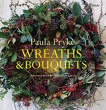 Wreaths & Bouquets : Classic and Contemporary Arrangements - Paula Pryke