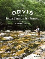 The Orvis Guide to Small Stream Fly Fishing - Tom Rosenbauer