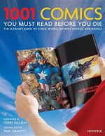 1001 Comics You Must Read Before You Die : The Ultimate Guide to Comic Books, Graphic Novels, and Manga