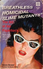 Breathless Homicidal Slime Mutants : The Art of the Paperback - Steven Brower