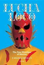 Lucha Loco : The Free Wrestlers of Mexico - Malcolm Venville