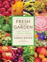 Fresh from the Garden : Food to Share with Family and Friends - Sarah Raven