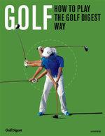 Golf : How to Play the Golf Digest Way - Ron Kaspriske