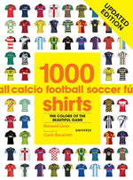 1000 Football Shirts : The Colors of the Beautiful Game - Bernard Lions