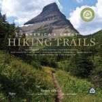 America's Great Hiking Trails : Appalachian, Pacific Crest, Continental Divide, North Country, Ice Age, Potomac Heritage, Florida, Natchez Trace, Ariz - Karen Berger