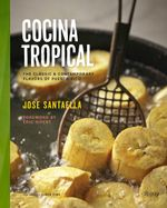 Cocina Tropical : The Classic and Contemporary Flavours of Puerto Rico - Jose Santaella