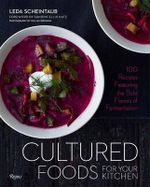 Cultured Foods for Your Kitchen : Putting Fermented Foods at the Center of the Plate - Leda Scheintaub