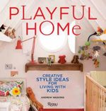 Playful Home : Creative Style Ideas for Living with Kids - Andrew Weaving