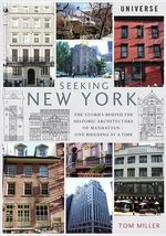 Seeking New York : The Stories Behind the Historic Architecture of Manhattan--One Building at a Time - Tom Miller
