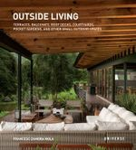 Outside Living : Terraces, Balconies, Roof Decks, Courtyards, Pocket Gardens, and Other Small Outdoor Spaces - Francesc Zamora Mola