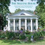 The Seguine House : A 19th-Century Working Estate in 21st-Century New York City - Christina Mantz