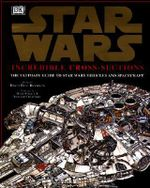 Star Wars : Incredible Cross-Sections - David West Reynolds