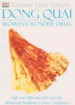 Dong Quai : DK Natural Care Library : Woman's Wonder Drug - Stephanie Pedersen