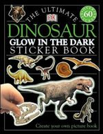 DK Ultimate Glow in the Dark Sticker Collection : Dinosaur : Over 60 Stickers