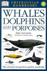 Whales, Dolphins and Porpoises : Whales Dolphins and Porpoises - Mark Carwardine