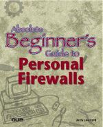 Absolute Beginner's Guide to Personal Firewalls : Protecting Your Home PC from Hackers - Jerry Lee Ford, Jr.