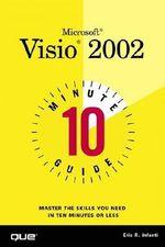 10 Minute Guide to Microsoft Visio 2002 : 10 Minute Guides (Computer Books) - Eric R. Infanti