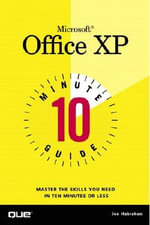 10 Minute Guide to Microsoft Office XP : 10 Minute Guides (Computer Books) - Joe Habraken