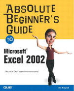 Absolute Beginner's Guide to Microsoft Excel 2002 - Joe Kraynak