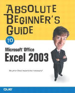 Absolute Beginner's Guide to Microsoft Office Excel 2003 : Absolute Beginner Guides - Joe Kraynak