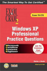 Windows XP Professional Practice Questions : Exam 70-270 - Ed Tittel