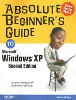 Absolute Beginner's Guide to Windows XP : Absolute Beginner's Guides (Que) - Larry Sabato