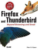 Firefox and Thunderbird : Beyond Browsing and Email - Peter D. Hipson