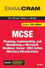 MCSA/MCSE 70-294 Exam Cram : Planning, Implementing, and Maintaining a Microsoft Windows Server 2003 Active Directory Infrastructure - Will Willis
