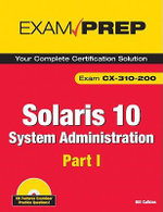 Solaris 10 System Administration Exam Prep: Pt. 1 : Cx-310-200 - Bill Calkins