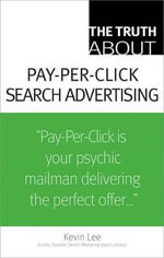 The Truth About Pay-Per-Click Search Advertising : A True and Mysterious Encounter with the Unknown - Kevin Lee