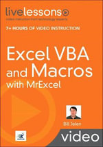 Excel VBA and Macros with MrExcel LiveLessons (video Training) : Magic Lantern Guides - Bill Jelen