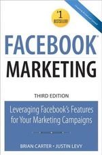 Facebook Marketing : Leveraging Facebook's Features for Your Marketing Campaigns - Brian Carter