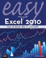 Easy Microsoft Excel 2010 : Easy... - Michael Alexander