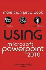 Using Microsoft PowerPoint 2010 - Patrice-Anne Rutledge